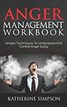 Anger Management Workbook: Simple Techniques To Understand And Control Anger Easily (Anger Management Series)