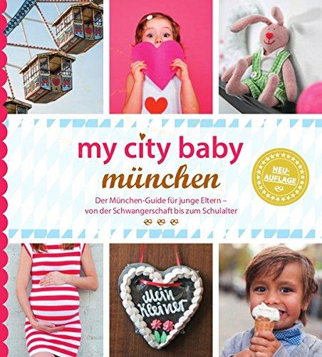 my city baby münchen - Der München-Guide für junge Eltern – von der Schwangerschaft bis zum Schulalter