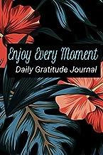 Enjoy Every Moment : Daily Gratitude Journal