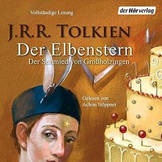 Der Elbenstern     Der Schmied von Großholzingen              Autor:                                                                                                                                 J.R.R. Tolkien                               Sprecher:                                                                                                                                 Achim Höppner                      Spieldauer: 1 Std. und 18 Min.     147 Bewertungen     Gesamt 4,3