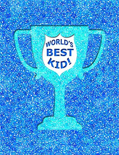 WORLD'S BEST KID: 8.5x11 notebook : son daughter student trophy reward : job well done!