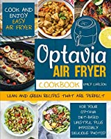 Optavia Air Fryer Cookbook: Cook and Enjoy Easy Air Fryer Lean and Green Recipes That Are Perfect for Your Optavia Diet-Based Lifestyle, PLUS Impossibly Delicious Photos!