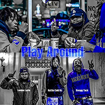Play Around (feat. London Lorin & Swagg Tuck)