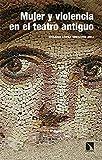 Mujer y violencia en el teatro antiguo: arquetipos de Grecia y Roma: 308 (Investigación y Debate)