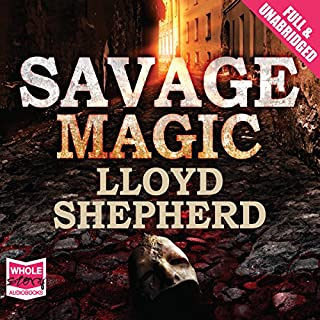 Savage Magic                   By:                                                                                                                                 Lloyd Shepherd                               Narrated by:                                                                                                                                 Steven Crossley                      Length: 13 hrs     15 ratings     Overall 4.1
