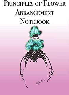 Principles of Flower Arrangement Notebook: Stylishly illustrated little notebook is the perfect accessory to help you with...