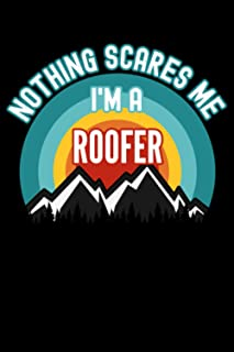 Nothing Scares Me I'm a Roofer Notebook: This is a Gift for a Roofer, Lined Journal, 120 Pages, 6 x 9, Matte Finish