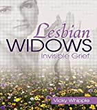 Lesbian Widows: Invisible Grief - Victoria Whipple