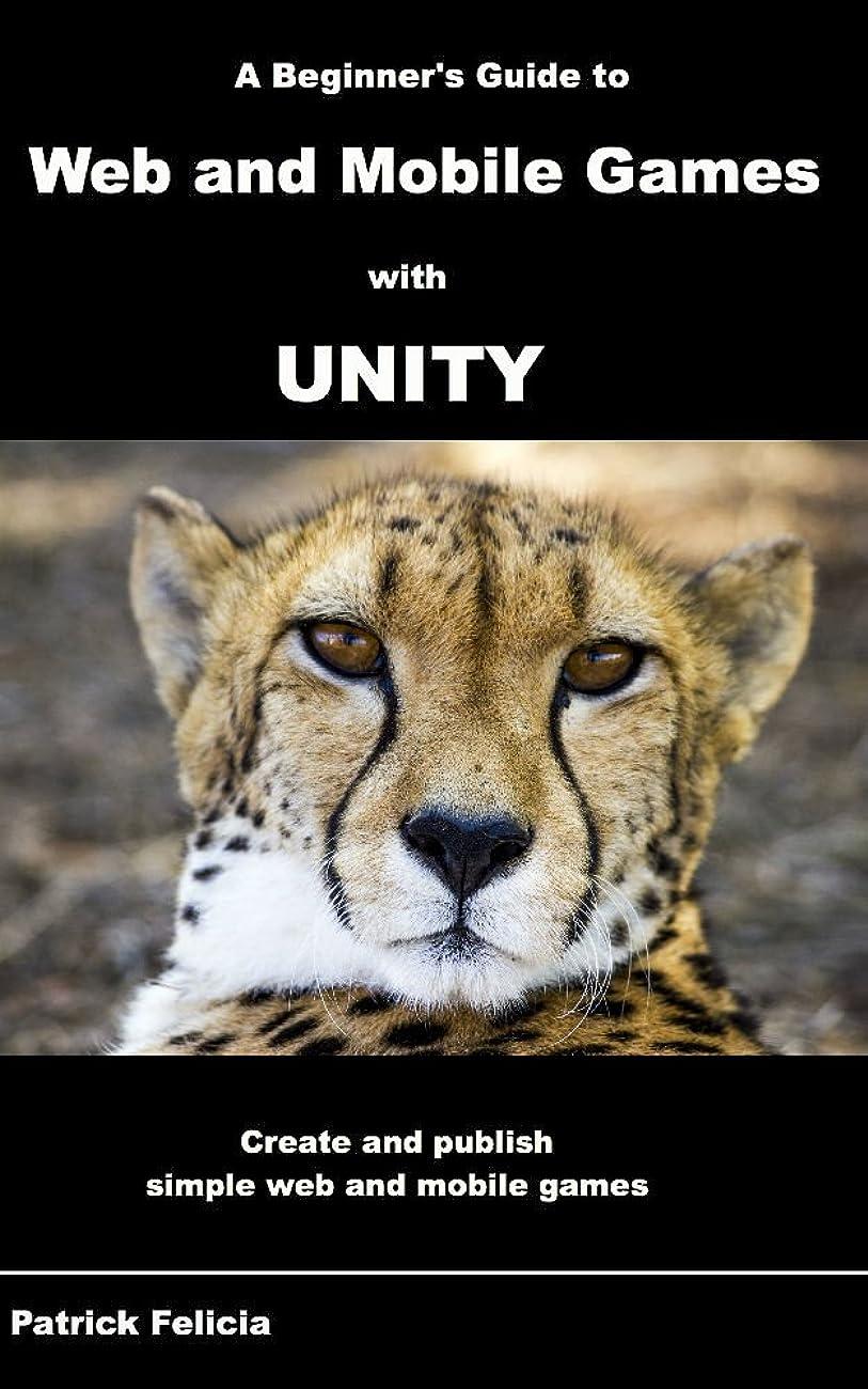 風味年ボードA Beginner's Guide to Web and Mobile Games with Unity: Create and publish simple web and mobile games (English Edition)