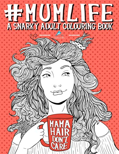 Mum Life: A Snarky Adult Colouring Book: UK Edition