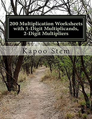 200 Multiplication Worksheets with 5-Digit Multiplicands, 2-Digit Multipliers: Math Practice Workbook: Volume 9 (200 Days Math Multiplication Series) by CreateSpace Independent Publishing Platform