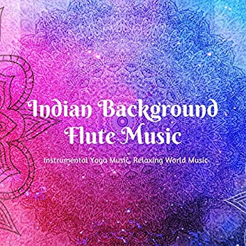 Indian Background Flute Music: Instrumental Yoga Music, Relaxing World Music