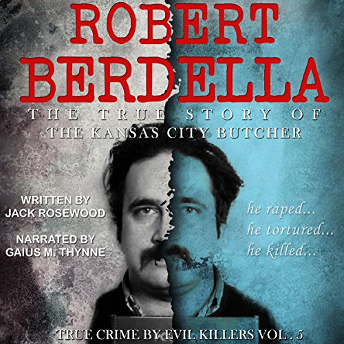 Robert Berdella: The True Story of The Kansas City Butcher audiobook cover art