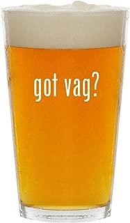 got vag? - Glass 16oz Beer Pint