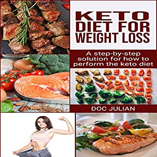 Keto Diet for Weight Loss: A Step-by-Step Solution for How to Perform the Keto Diet for Weight Loss                   Written by:                                                                                                                                 Doc Julian                               Narrated by:                                                                                                                                 Stephanie Estes                      Length: 1 hr and 24 mins     Not rated yet     Overall 0.0
