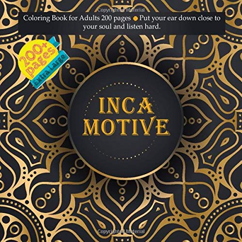 Inca Motive Coloring Book for Adults 200 pages - Put your ear down close to your soul and listen hard. (Mandala)