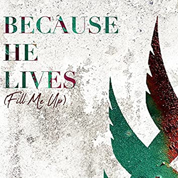 Because He Lives (Fill Me Up)