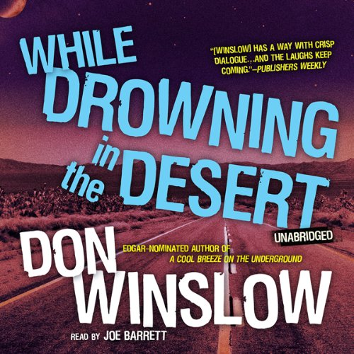 While Drowning in the Desert     The Neal Carey Mysteries, Book 5              By:                                                                                                                                 Don Winslow                               Narrated by:                                                                                                                                 Joe Barrett                      Length: 3 hrs and 49 mins     115 ratings     Overall 4.0