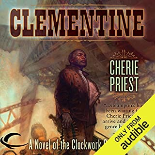 Clementine     A Novel of the Clockwork Century              By:                                                                                                                                 Cherie Priest                               Narrated by:                                                                                                                                 Dina Pearlman,                                                                                        Victor Bevine                      Length: 5 hrs and 46 mins     38 ratings     Overall 4.0