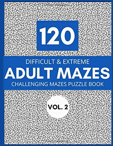 120 Difficult & Extreme Adult Mazes Vol. 2: Challenging Mazes Puzzle Book