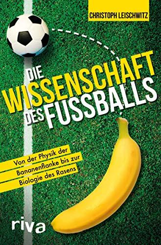 Die Wissenschaft des Fußballs: Von der Physik der Bananenflanke bis zur Biologie des Rasens