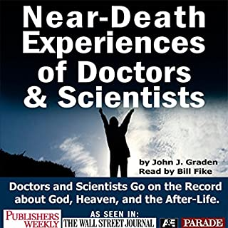 Near-death Experices of Doctors and Scientists     Doctors and Scientists Go on the Record About God, Heaven, and the Afterlife              By:                                                                                                                                 John J Graden                               Narrated by:                                                                                                                                 Bill Fike                      Length: 1 hr and 43 mins     1 rating     Overall 5.0