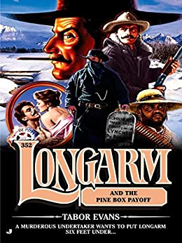 Longarm 352: Longarm and the Pine Box Payoff by [Tabor Evans]