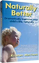 Naturally Better: Dramatically Improve Your Child`s Life Naturally