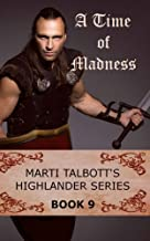 A Time of Madness, Book 9 (Marti Talbott's Highlander Series)