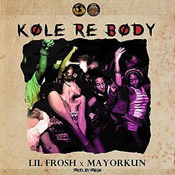 Kole re body