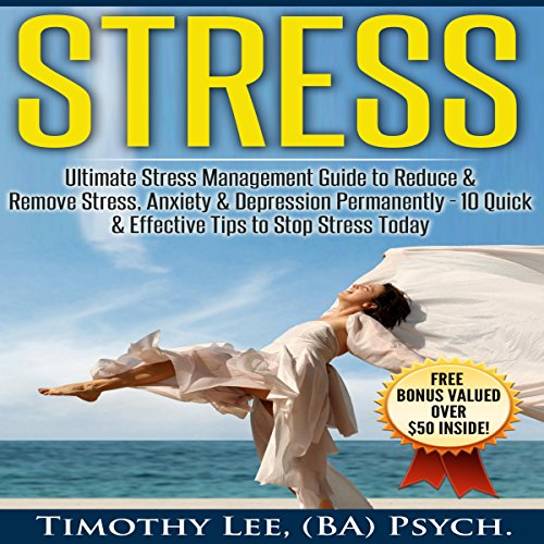 Stress: Ultimate Stress Management Guide to Reduce & Remove Stress, Anxiety & Depression Permanently - 10 Quick & Effective Tips to Stop Stress Today audiobook cover art