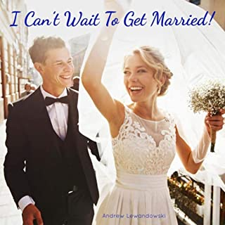 I Can't Wait to Get Married!