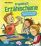 Praxisbuch Erzählschiene. Zum kreativen Erzählen, Spielen und Gestalten: Zum kreativen Erzählen, Spielen und Gestalten - Gabi Scherzer