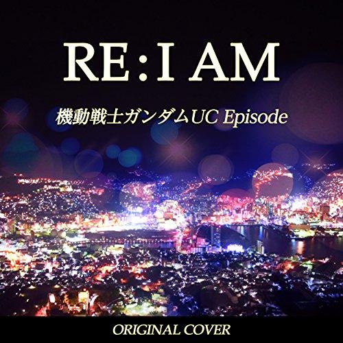 RE:I AM 機動戦士ガンダムUC Episode ORIGINAL COVER