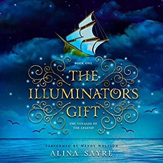 The Illuminator's Gift     The Voyages of the Legend, Book 1              By:                                                                                                                                 Alina Sayre                               Narrated by:                                                                                                                                 Wendy Wolfson                      Length: 8 hrs and 52 mins     3 ratings     Overall 5.0