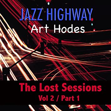 Jazz Highway: Art Hodes The Lost Sessions, Vol. 2 - Part 1