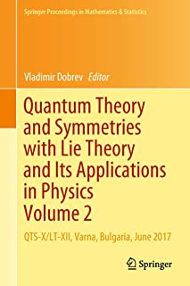 Quantum Theory and Symmetries with Lie Theory and Its Applications in Physics Volume 2: QTS-X/LT-XII, Varna, Bulgaria, June 2017 (Springer Proceedings in Mathematics & Statistics)