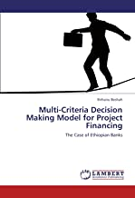 Multi-Criteria Decision Making Model for Project Financing: The Case of Ethiopian Banks