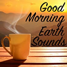 Good Morning Earth Sounds