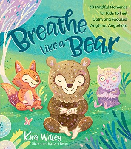 Breathe Like a Bear: 30 Mindful Moments