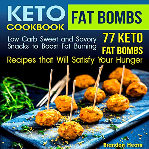 Keto Fat Bombs Cookbook: Low Carb Sweet and Savory Snacks to Boost Fat Burning audiobook cover art