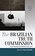 The Brazilian Truth Commission: Local, National and Global Perspectives (Studies in Latin American and Spanish History)