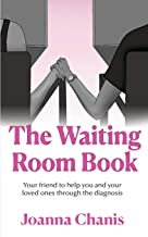 The Waiting Room: Your Friend to Help You and Your Loved Ones through the Diagnosis PDF