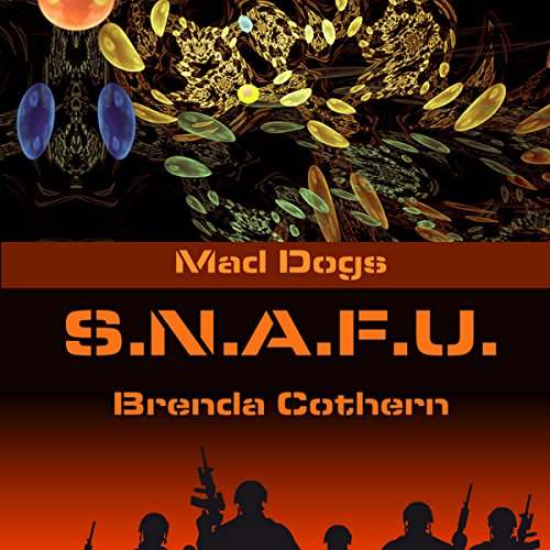 S.N.A.F.U.     Mad Dogs, Book 5              By:                                                                                                                                 Brenda Cothern                               Narrated by:                                                                                                                                 Michael Vasicek                      Length: 4 hrs and 38 mins     12 ratings     Overall 4.4