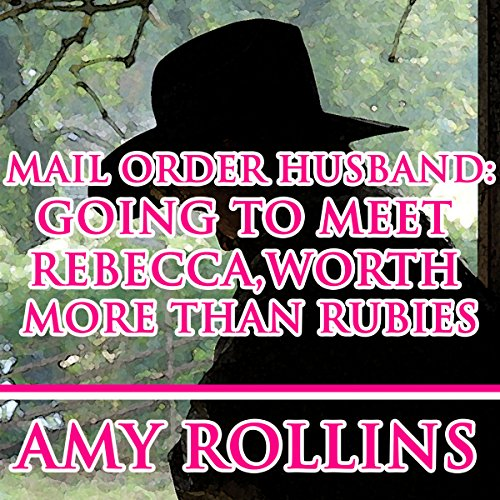 Mail Order Husband: Going to Meet Rebecca, worth More than Rubies audiobook cover art