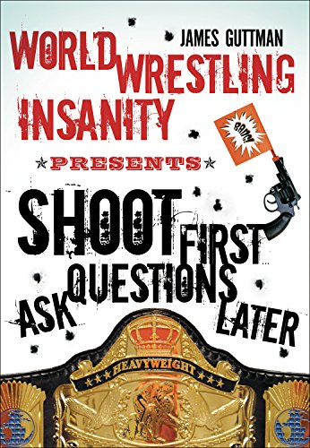 World Wrestling Insanity Presents Shoot First... Ask Questions Later