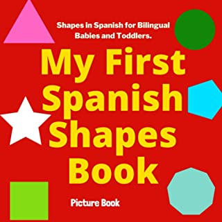 My First Spanish Shapes Book. Shapes in Spanish for Bilingual Babies and Toddlers. Picture Book: Spanish Learning Book. Sh...