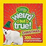 Weird But True Christmas: 300 Festive Facts to Light Up...