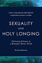 Sexuality and Holy Longing Second Edition: Embracing Intimacy in a Beautiful, Broken World