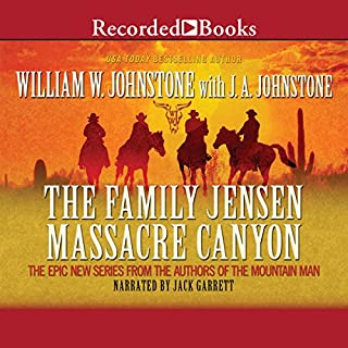 The Family Jensen     Massacre Canyon              By:                                                                                                                                 William W. Johnstone                               Narrated by:                                                                                                                                 Jack Garrett                      Length: 11 hrs and 8 mins     140 ratings     Overall 4.7